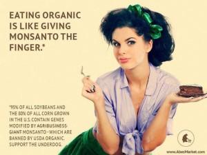 Eating Organic is like giving Monsanto the finger